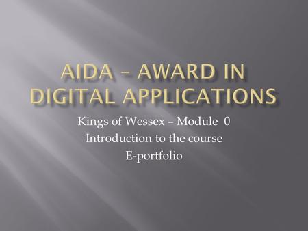 Kings of Wessex – Module 0 Introduction to the course E-portfolio.