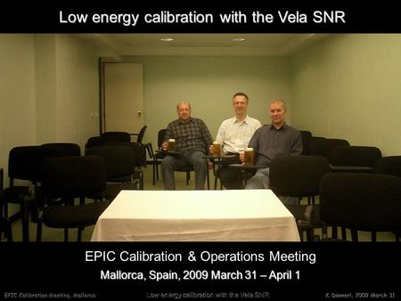 EPIC Calibration Meeting, Mallorca Low energy calibration with the Vela SNR K. Dennerl, 2009 March 31 Low energy calibration with the Vela SNR Mallorca,