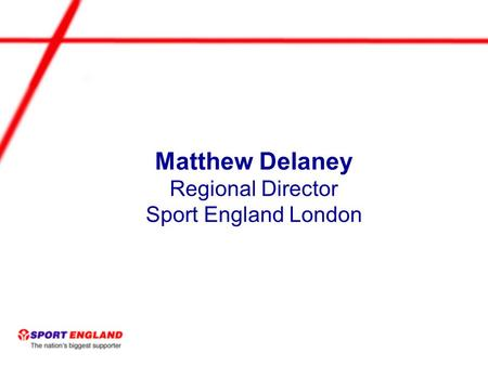 Matthew Delaney Regional Director Sport England London.