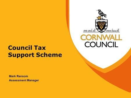Council Tax Support Scheme Mark Ransom Assessment Manager.