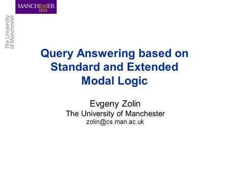 Query Answering based on Standard and Extended Modal Logic Evgeny Zolin The University of Manchester
