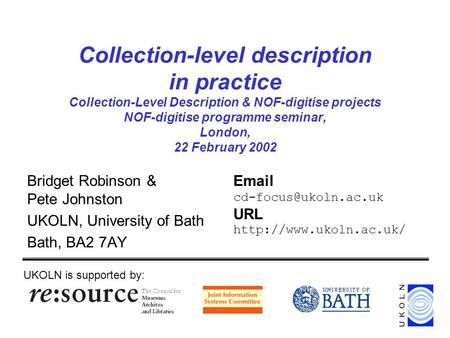 Collection-level description in practice Collection-Level Description & NOF-digitise projects NOF-digitise programme seminar, London, 22 February 2002.