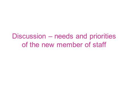 Discussion – needs and priorities of the new member of staff.