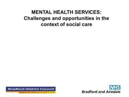 MENTAL HEALTH SERVICES: Challenges and opportunities in the context of social care.