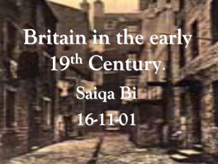 Britain in the early 19 th Century Britain in the early 19 th Century. Saiqa Bi 16-11-01.