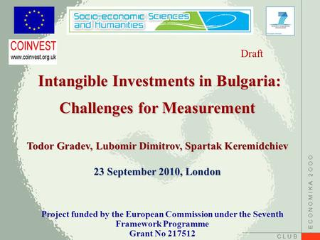 C L U B E C O N O M I K A 2 O O O Intangible Investments in Bulgaria: Challenges for Measurement Intangible Investments in Bulgaria: Challenges for Measurement.