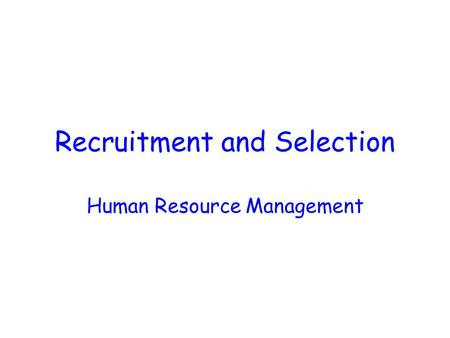Recruitment and Selection Human Resource Management.