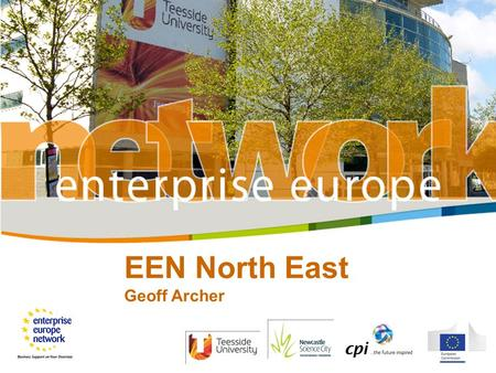 "EEN North East Geoff Archer. Enterprise Europe Network (EEN) – what is it? Aim: ""one-stop shop"" to meet all the information needs of SMEs and companies."
