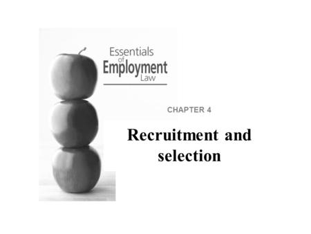 CHAPTER 4 Recruitment and selection. Introduction An HR department must be aware of the legal implications of recruitment and selection decisions. This.