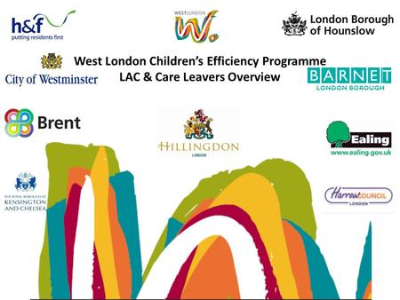 West London Children's Efficiency Programme LAC & Care Leavers Overview.