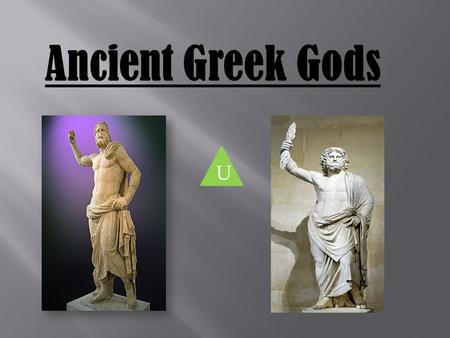 Ancient Greek Gods U The gods There was 12 main gods they are called Zeus, Poseidon, Hades, Ares, Apollo, Hephaestus,Hera, Artemis, Aphrodite, Demeter,