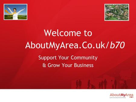 Welcome to AboutMyArea.Co.uk/b70 Support Your Community & Grow Your Business.
