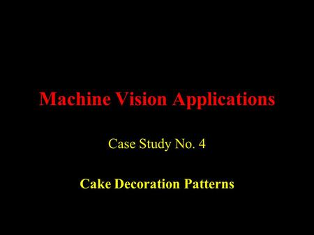 Machine Vision Applications Case Study No. 4 Cake Decoration Patterns.