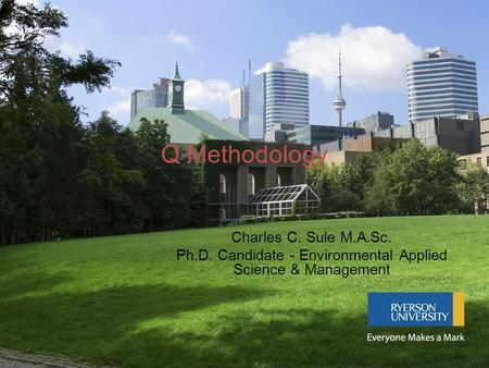 Q Methodology Charles C. Sule M.A.Sc. Ph.D. Candidate - Environmental Applied Science & Management.