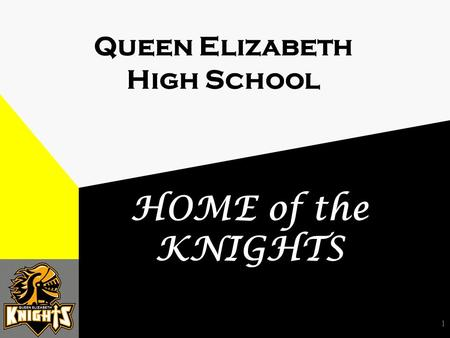 1 Queen Elizabeth High School HOME of the KNIGHTS.