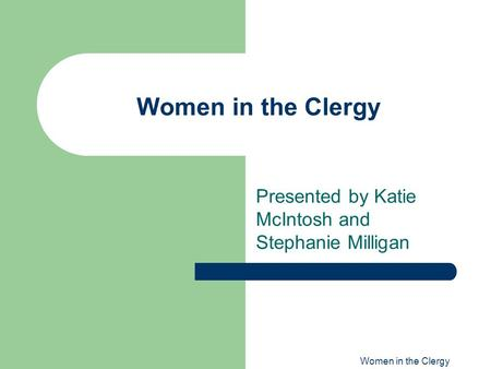 Women in the Clergy Presented by Katie McIntosh and Stephanie Milligan.