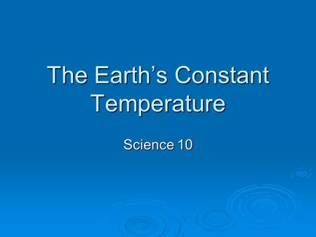 The Earth's Constant Temperature Science 10. Specific Heat Capacity of Water  Water has a high specific heat. Specific heat is the amount of energy required.
