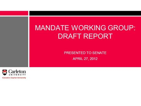MANDATE WORKING GROUP: DRAFT REPORT PRESENTED TO SENATE APRIL 27, 2012.