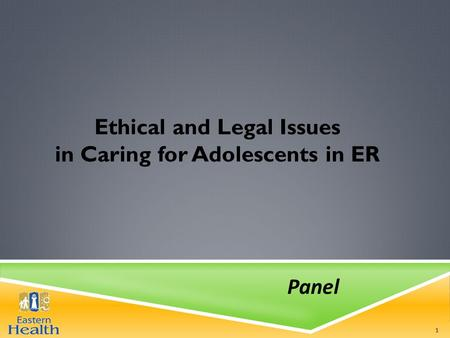Ethical and Legal Issues in Caring for Adolescents in ER Panel 1.