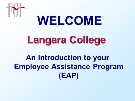 WELCOME Langara College An introduction to your Employee Assistance Program (EAP)