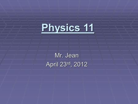 Mr. Jean April 23 rd, 2012 Physics 11. The plan:  Video clip of the day  Return Quiz  Review the Chapter #4 and 5 Quiz  Ep, Ek, Work question  Questions.