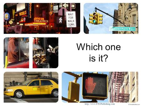 Which one is it?  Click on A B or C New York City is a really big place. There is so much traffic you have to be careful.