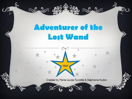Adventurer of the Lost Wand Created by Marie-Louise Turcotte & Stéphanie Hudon Start.