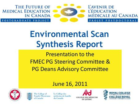 Environmental Scan Synthesis Report Presentation to the FMEC PG Steering Committee & PG Deans Advisory Committee June 16, 2011.