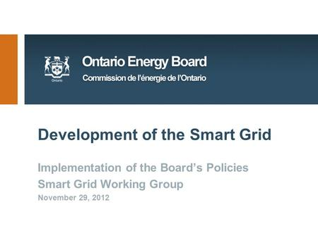 Development of the Smart Grid Implementation of the Board's Policies Smart Grid Working Group November 29, 2012.
