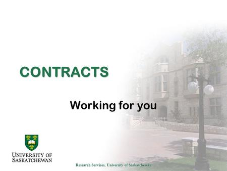 Research Services, University of Saskatchewan CONTRACTS Working for you.