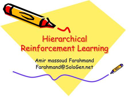 Hierarchical Reinforcement Learning Amir massoud Farahmand