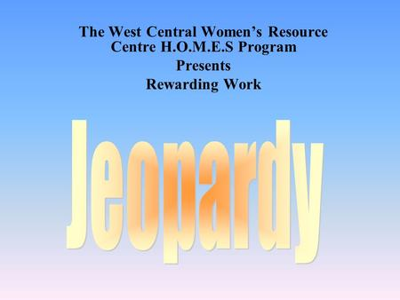 The West Central Women's Resource Centre H.O.M.E.S Program Presents Rewarding Work.