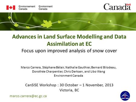 Advances in Land Surface Modelling and Data Assimilation at EC Focus upon improved analysis of snow cover CanSISE Workshop : 30.