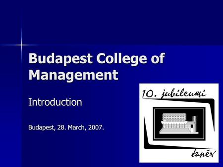 Budapest College of Management Introduction Budapest, 28. March, 2007.