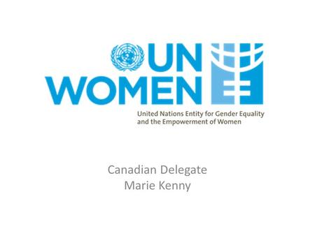 Canadian Delegate Marie Kenny. UN Commission on the Status of Women A global policy-making body A functional commission of the United Nations Economic.