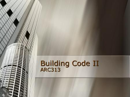 Building Code II ARC313. Building Code sets out technical requirements for the construction, renovation and demolition of buildings sets out technical.