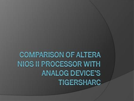 Comparison of Altera NIOS II Processor with Analog Device's TigerSHARC