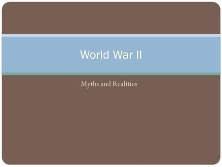 "Myths and Realities World War II. The ""Good War""? ""The title of this book was suggested by Herbert Mitgang, who experienced World War Two as an army."