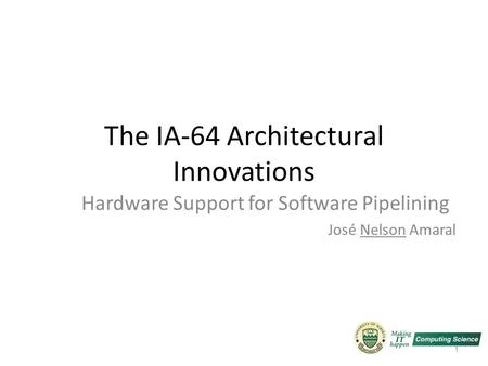 The IA-64 Architectural Innovations Hardware Support for Software Pipelining José Nelson Amaral 1.