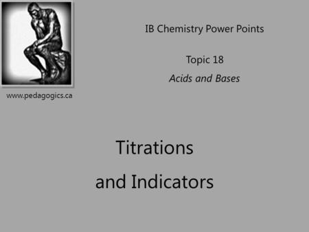Titrations and Indicators IB Chemistry Power Points Topic 18 Acids and Bases www.pedagogics.ca.