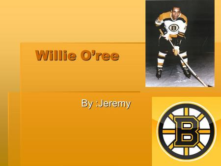 Willie O'ree Willie O'ree By :Jeremy. Where he was born O'ree's home town was Fredericton New Brunswick His date of birth is October 15 1935 O'ree's real.