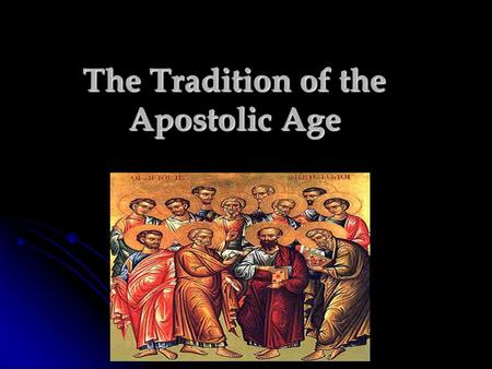 The Tradition of the Apostolic Age.  Tradition includes all teachings and religious rituals that the Apostles gave to their successors orally through.