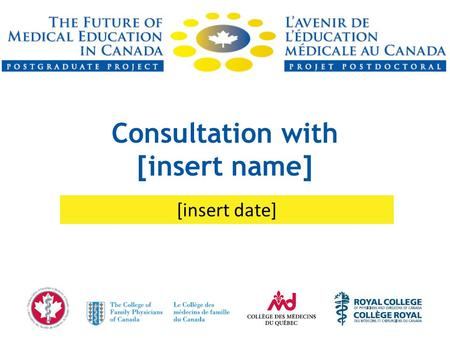 Consultation with [insert name] [insert date]. Project Goal To conduct a thorough review of postgraduate medical education (PGME) in Canada and establish.