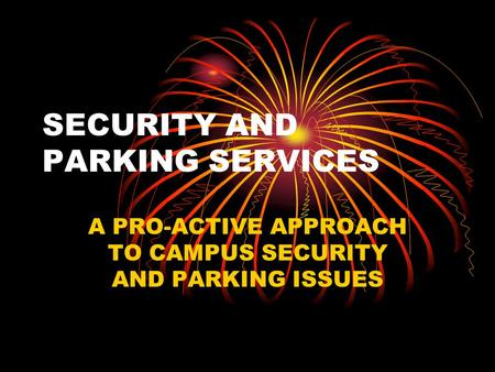 SECURITY AND PARKING SERVICES A PRO-ACTIVE APPROACH TO CAMPUS SECURITY AND PARKING ISSUES.