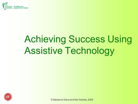 © Marianne Salvo and Kim Slomka, 2009 Achieving Success Using Assistive Technology.