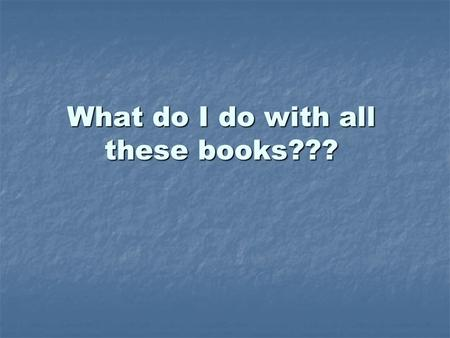 What do I do with all these books???. Frequently Asked Questions Active Readers 7-9.