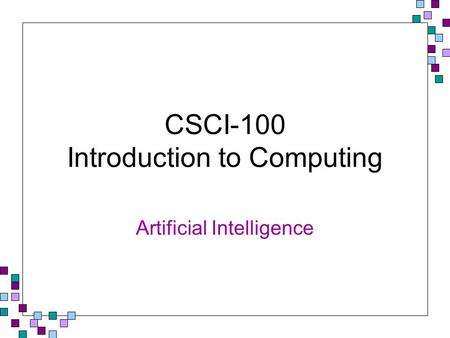 CSCI-100 Introduction to Computing Artificial Intelligence.
