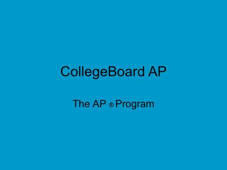 CollegeBoard AP The AP ® Program. What is the difference between Advanced Placement ® and other college–prep or honors courses ? Designed by teams of.