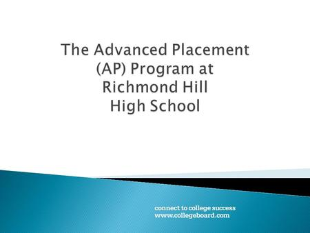  Started in 1955, the College Board's Advanced Placement Program enables students to pursue College/University level studies while in high school. 