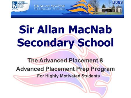 Sir Allan MacNab Secondary School The Advanced Placement & Advanced Placement Prep Program For Highly Motivated Students.
